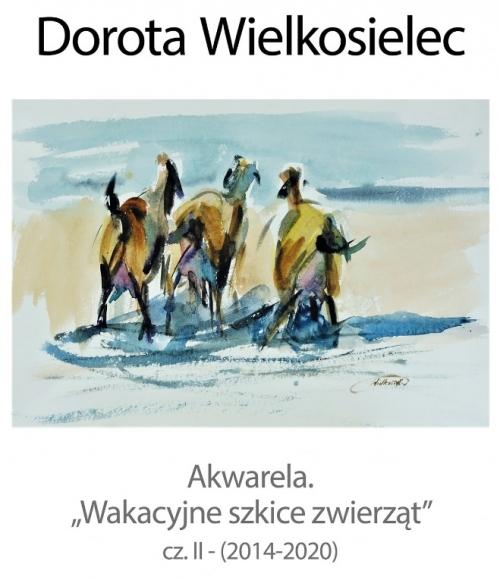 """Plakat do wystawy akwareli Doroty Wielkosielec """"Wakacyjne szkice zwierząt"""" cz. II."""